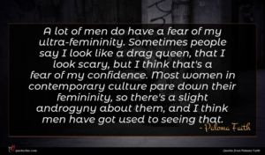 Paloma Faith quote : A lot of men ...