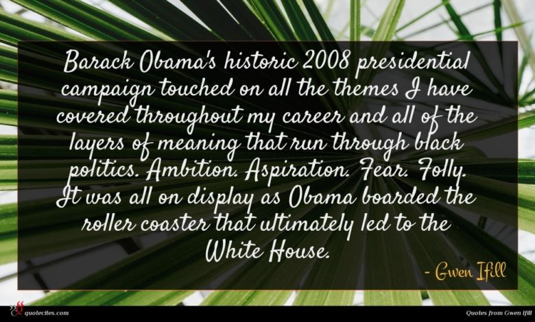 Photo of Gwen Ifill quote : Barack Obama's historic presidential …
