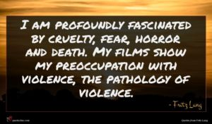 Fritz Lang quote : I am profoundly fascinated ...