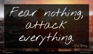 Eric Berry quote : Fear nothing attack everything ...