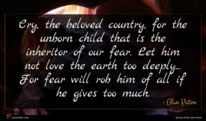 Alan Paton quote : Cry the beloved country ...