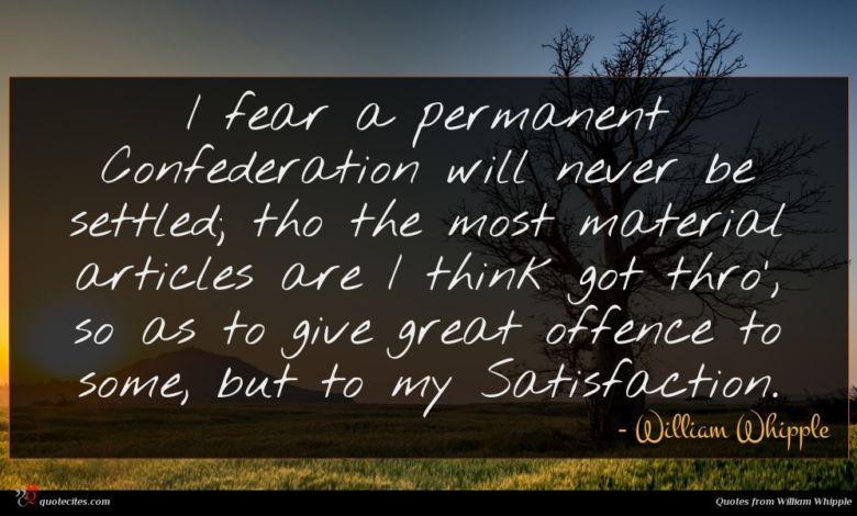 I fear a permanent Confederation will never be settled; tho the most material articles are I think got thro', so as to give great offence to some, but to my Satisfaction.