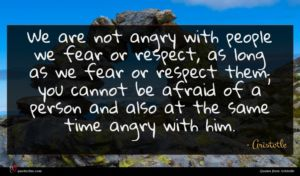 Aristotle quote : We are not angry ...