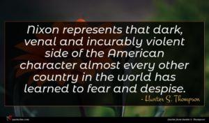 Hunter S. Thompson quote : Nixon represents that dark ...