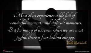Thich Nhat Hanh quote : Most of us experience ...