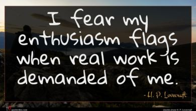 Photo of H. P. Lovecraft quote : I fear my enthusiasm …