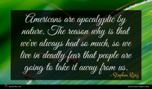 Stephen King quote : Americans are apocalyptic by ...