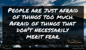 Frank Ocean quote : People are just afraid ...