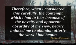 Nicolaus Copernicus quote : Therefore when I considered ...