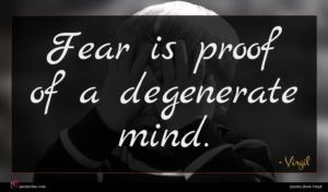 Virgil quote : Fear is proof of ...