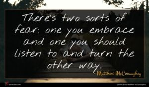 Matthew McConaughey quote : There's two sorts of ...