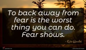 Kate Winslet quote : To back away from ...
