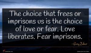 Gary Zukav quote : The choice that frees ...