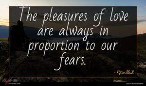 Stendhal quote : The pleasures of love ...