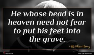 Matthew Henry quote : He whose head is ...
