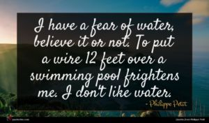 Philippe Petit quote : I have a fear ...