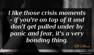 Bill Pullman quote : I like those crisis ...