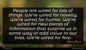 Ramez Naam quote : People are wired for ...