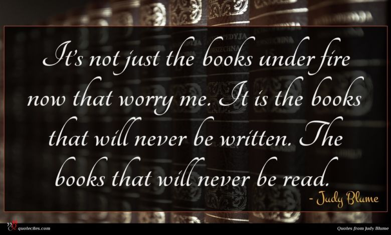 It's not just the books under fire now that worry me. It is the books that will never be written. The books that will never be read.