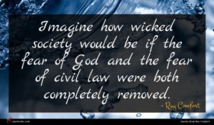 Ray Comfort quote : Imagine how wicked society ...