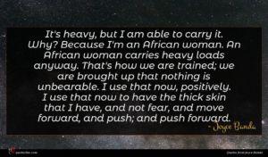 Joyce Banda quote : It's heavy but I ...