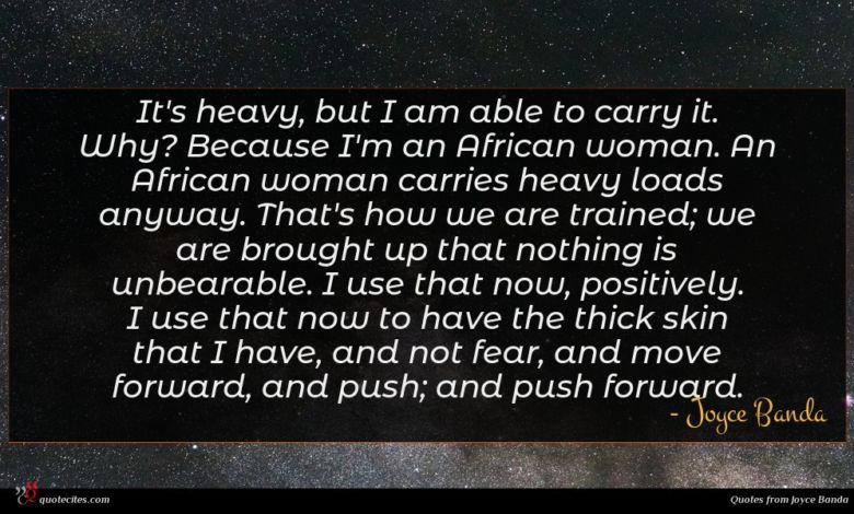 Photo of Joyce Banda quote : It's heavy but I …