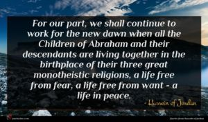 Hussein of Jordan quote : For our part we ...