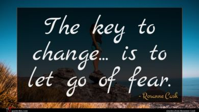 Photo of Rosanne Cash quote : The key to change …