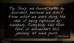 Pete Docter quote : Toy Story' we found ...