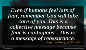 Pope Tawadros II of Alexandria quote : Even if humans feel ...