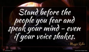 Maggie Kuhn quote : Stand before the people ...