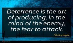 Sterling Hayden quote : Deterrence is the art ...