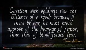 Thomas Jefferson quote : Question with boldness even ...