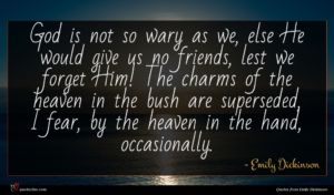 Emily Dickinson quote : God is not so ...