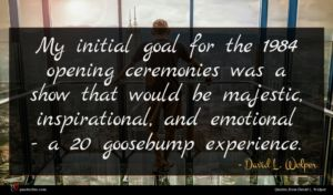 David L. Wolper quote : My initial goal for ...