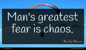 Marilyn Manson quote : Man's greatest fear is ...