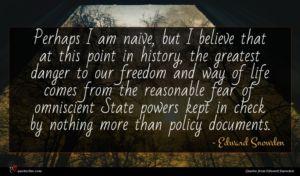 Edward Snowden quote : Perhaps I am naive ...
