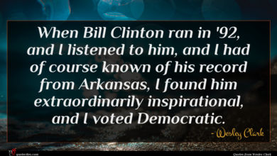 Photo of Wesley Clark quote : When Bill Clinton ran …