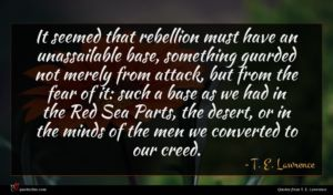 T. E. Lawrence quote : It seemed that rebellion ...