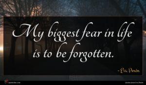 Eva Perón quote : My biggest fear in ...