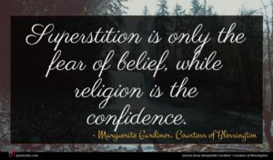 Marguerite Gardiner, Countess of Blessington quote : Superstition is only the ...
