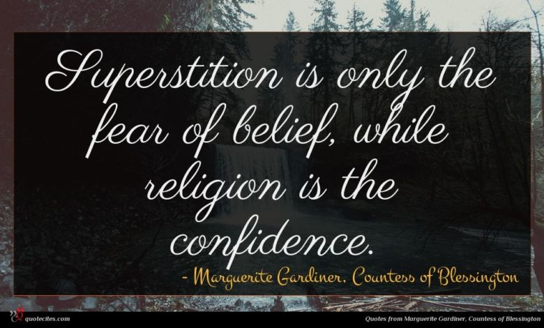 Superstition is only the fear of belief, while religion is the confidence.