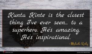 Malachi Kirby quote : Kunta Kinte is the ...