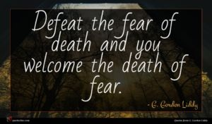 G. Gordon Liddy quote : Defeat the fear of ...