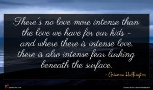 Arianna Huffington quote : There's no love more ...