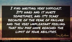 Tony Kushner quote : I find writing very ...