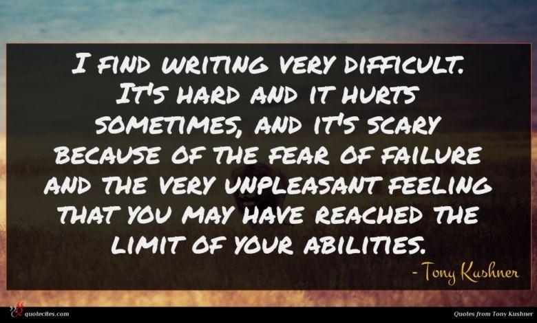 Photo of Tony Kushner quote : I find writing very …