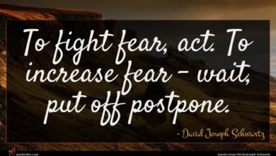 Photo of David Joseph Schwartz quote : To fight fear act …