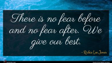Photo of Rickie Lee Jones quote : There is no fear …