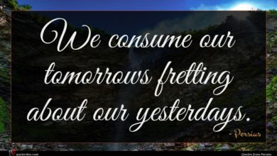 Photo of Persius quote : We consume our tomorrows …